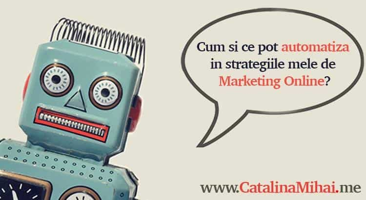 Cum si ce pot automatiza in strategiile mele de Marketing Online